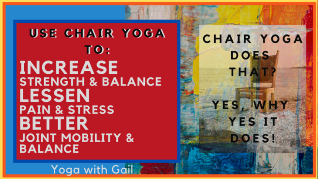 Use Chair Yoga to: Increase strength & balance, Lessen pain & stress, Better joint mobility & balance and more!